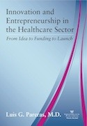Innovation and Entrepreneurship in the Healthcare Sector: From Idea to Funding to Launch